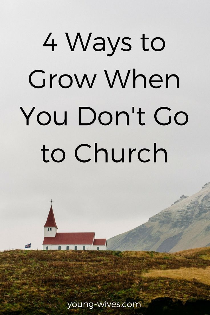 4 Ways to Grow When You Don't Go To Church