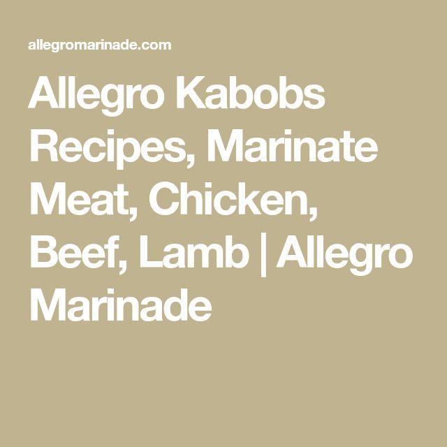 Allegro Kabobs Recipes, Marinate Meat, Chicken, Beef, Lamb | Allegro Marinade