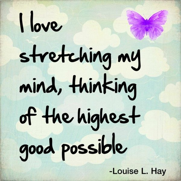 Inspirational Quotes About Positive: I Love Stretching My Mind, Thinking Of The Highest Good