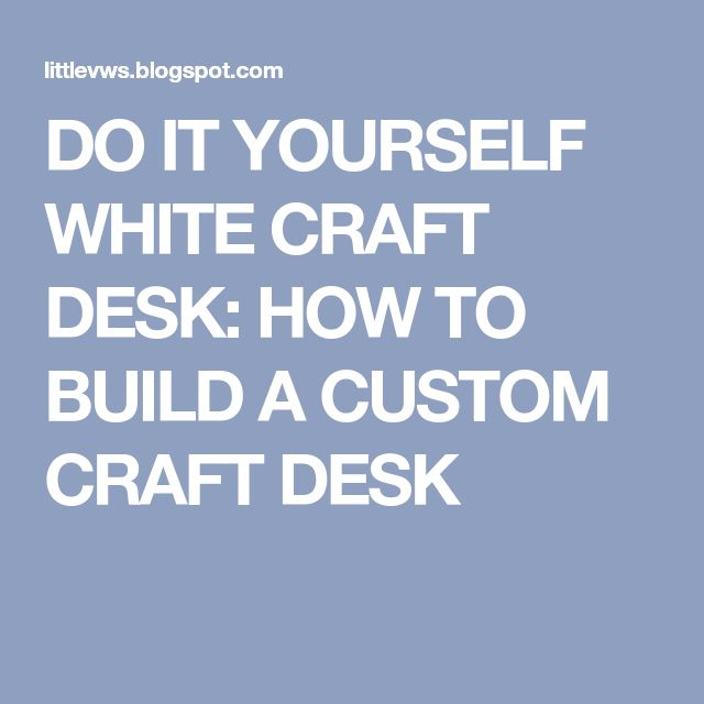 19 best meja images on pinterest craft desk desks and craft rooms do it yourself white craft desk how to build a custom craft desk solutioingenieria Choice Image
