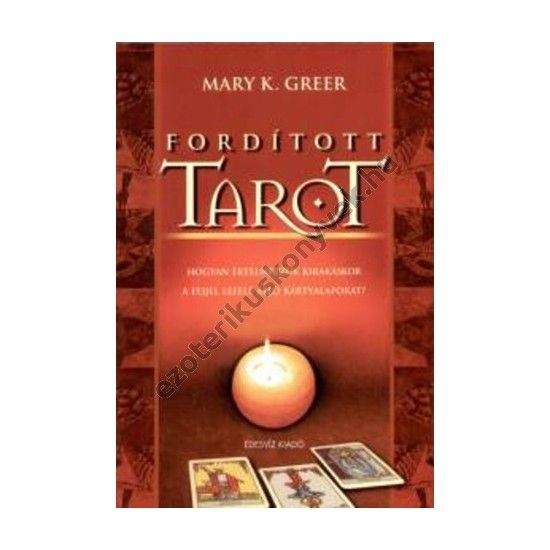 Mary K. Greer: FORDÍTOTT TAROT kártya