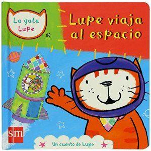 """En este libro Lupe y sus amigos viajan al espacio. Un libro para niños a partir de 3 años. Basado en Un capítulo de la serie """"La gata Lupe""""."""