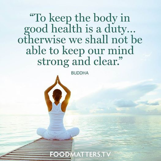 Body Present Mind Absent Quotes: To Keep The Body In Good Health Is A Duty… Otherwise We