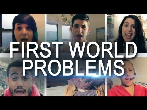 First World Problems - The Musical   Those terrible issues first world countries have to face! #FirstWorldProblems  Hope you have a good laugh!