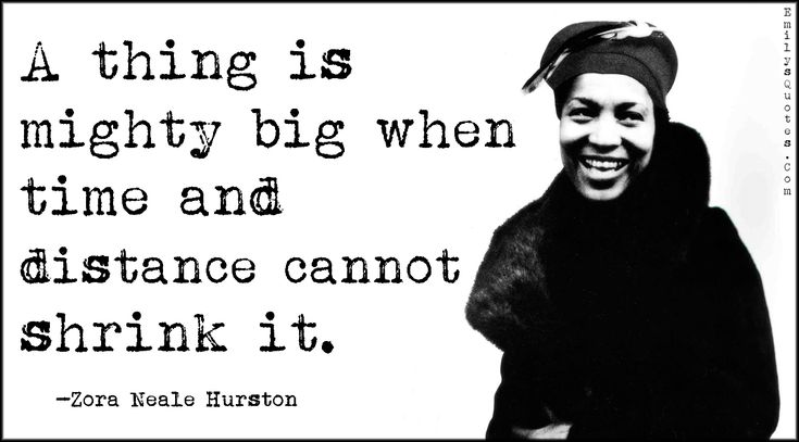 EmilysQuotes.Com - mighty, big, time, distance, shrink, inspirational, amazing, great, Zora Neale Hurston