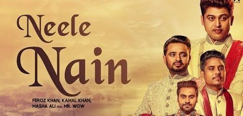 Neele nain is the recent Punjabi song sung by  trio of Feroz Khan, Kamal Khan and Masha Ali also featuring Mr Wow.  Lyrics: http://www.lyricshawa.com/2017/09/neele-nain-lyrics-feroz-khan-kamal-khan-masha-ali/