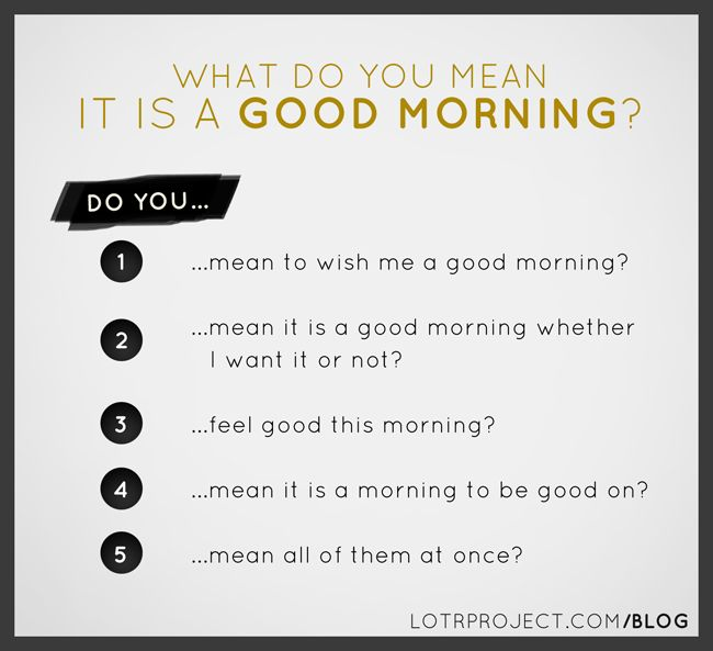 What do you mean - 'it is a good morning'?