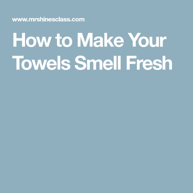 How to Make Your Towels Smell Fresh