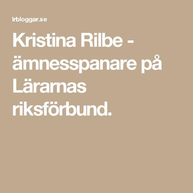 Kristina Rilbe - ämnesspanare på Lärarnas riksförbund.
