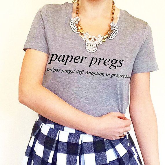 Paper Pregs Adoption Preggers Definition Due Date Mom Mommy Graphic Print T Shirt Slogan Tee for adoption announcements, baby showers,