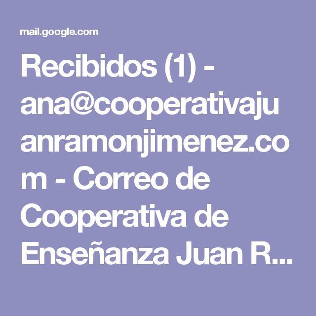 Recibidos (1) - ana@cooperativajuanramonjimenez.com - Correo de Cooperativa de Enseñanza Juan Ramón Jiménez