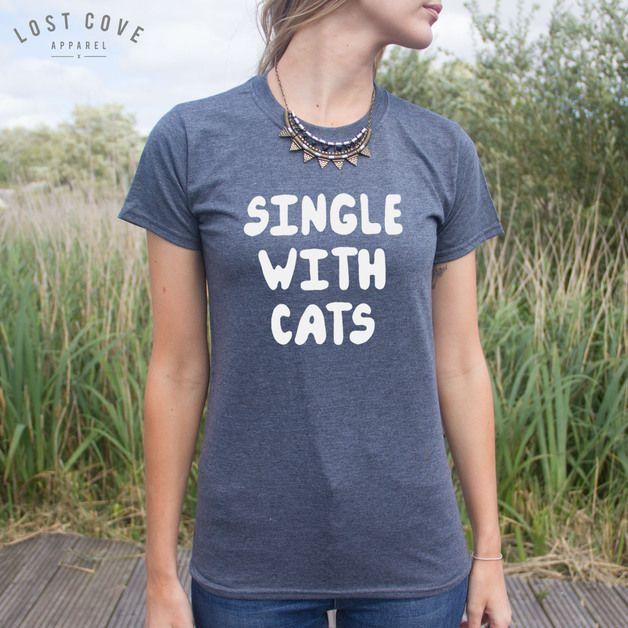 via en.dawanda.com Slogan T-Shirts – Single With Cats T-shirt Top Fashion Funny Cat – a unique product by LostCoveApparel on DaWanda