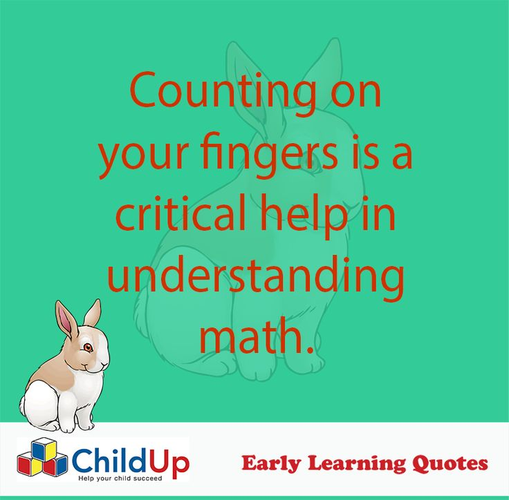 Early Learning Quote 508: Counting on your fingers is a critical help in understanding math.