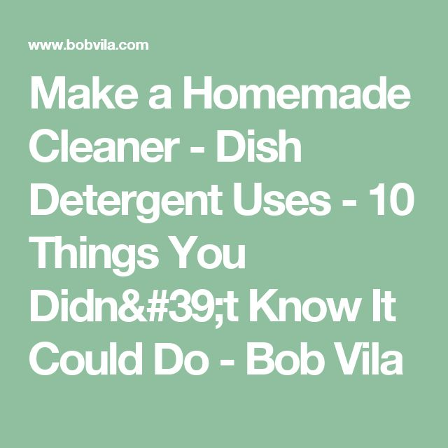 Make a Homemade Cleaner - Dish Detergent Uses - 10 Things You Didn't Know It Could Do - Bob Vila