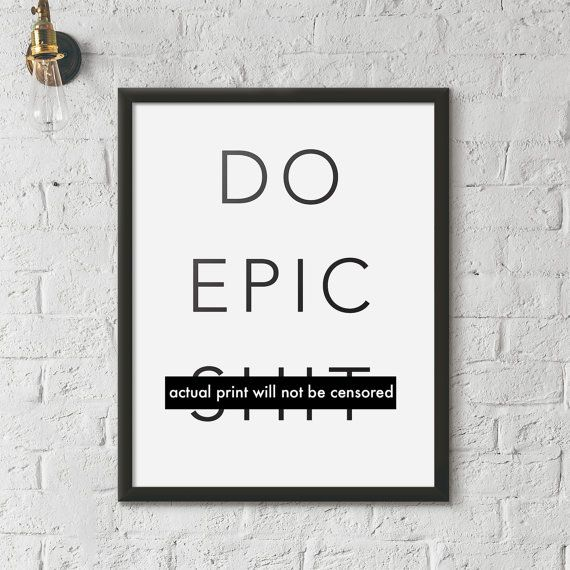 Do Epic Shit Printable black and white typography by IThinkYouInk