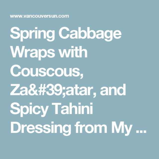 Spring Cabbage Wraps with Couscous, Za'atar, and Spicy Tahini Dressing from My New Roots by Sarah Britton.