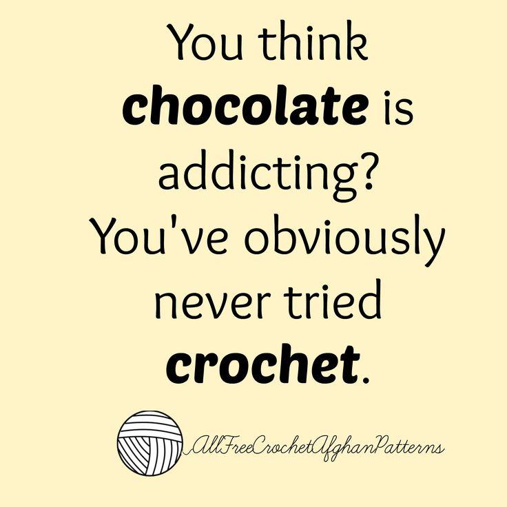It's true!! Chocolate? Psh, CROCHET.