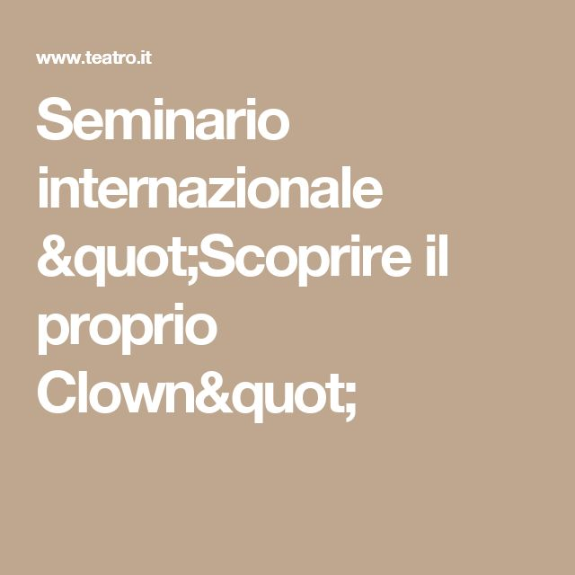 """Seminario internazionale """"Scoprire il proprio Clown"""""""