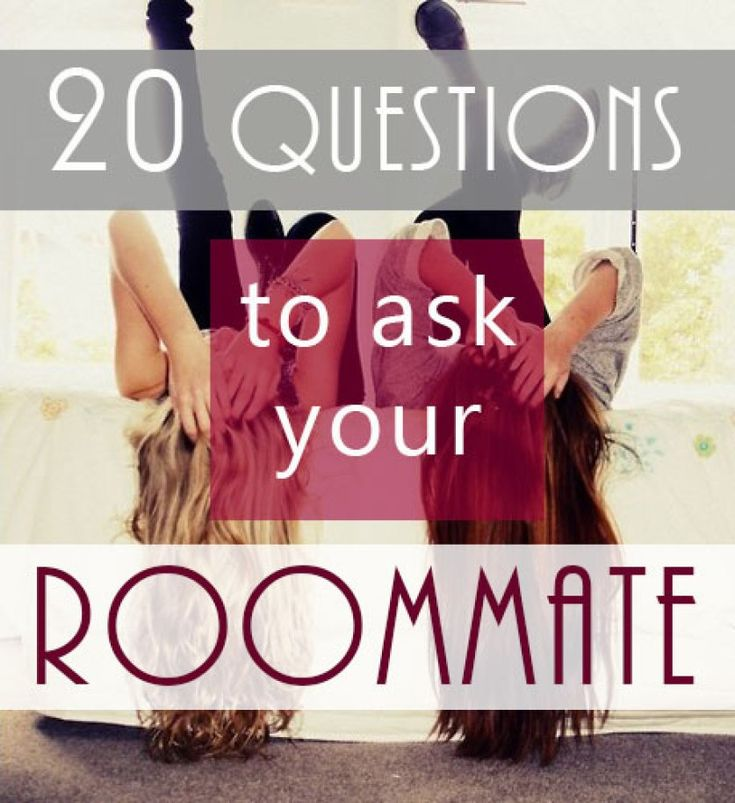 20 questions for your roommate college roommate college