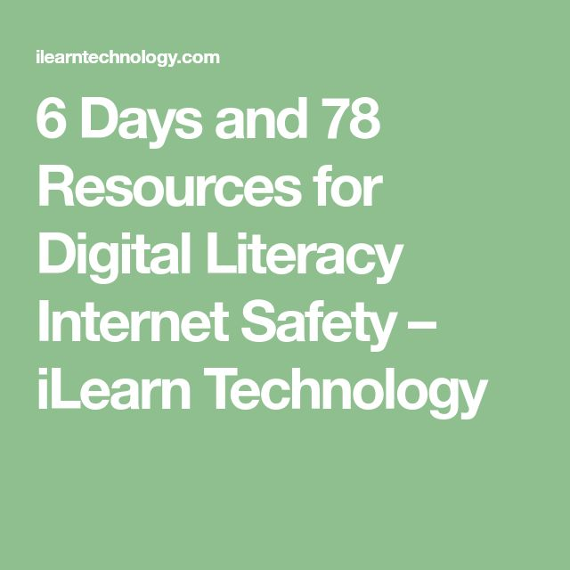 6 Days and 78 Resources for Digital Literacy Internet Safety – iLearn Technology