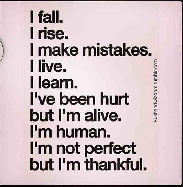 """""""I Fall,I Rise,I Make Mistakes, I Live,I Learn,I've Been"""