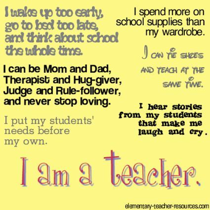 I am a teacher. Love this. This is why I'm in my 27th year of teaching, still wide awake on July 29th, wishing I was at school already! Thank you God for allowing me to teach.