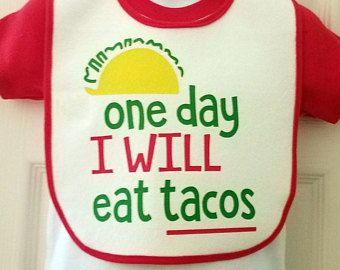 Baby Bib for boy or girl, One Day I Will Eat Tacos! Baby Shower gift, Baby  gift, Unisex bib, gift for mom, gift for dad, gift for baby, taco