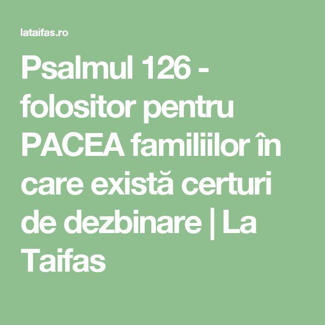 Psalmul 126 - folositor pentru PACEA familiilor în care există certuri de dezbinare | La Taifas