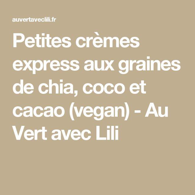 Petites crèmes express aux graines de chia, coco et cacao (vegan) - Au Vert avec Lili