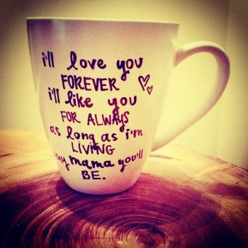 """I'll Love You Forever, I'll Like You for Always"" ""As long as I'm living"" ""My Mama you'll be"" Mother's Day Mug"