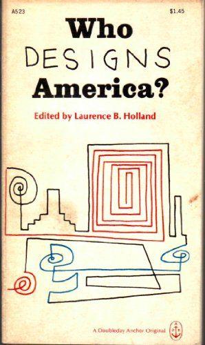 Who Designs America? The American Civilization Conference at Princeton (Princeton Studies in American Civilization, Volume 6) by Lawrence B. Holland http://www.amazon.com/dp/B004DEFU4U/ref=cm_sw_r_pi_dp_BiaPub11DW03M