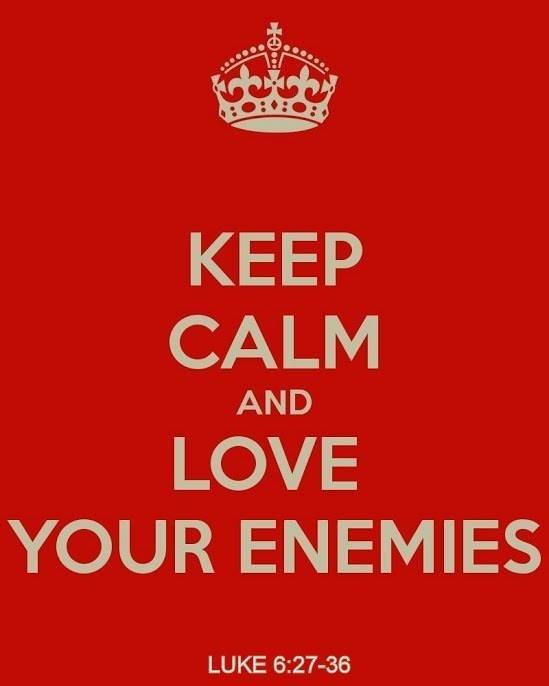 Love your enemies! Luke 6:27-36