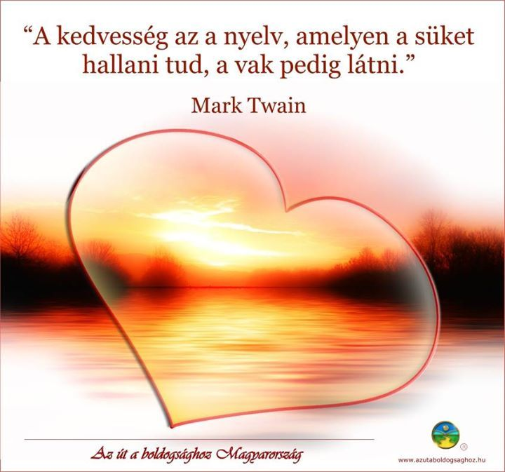 Mark Twain idézete a kedvességről. A kép forrása: Az Út a Boldogsághoz Magyarország # Facebook