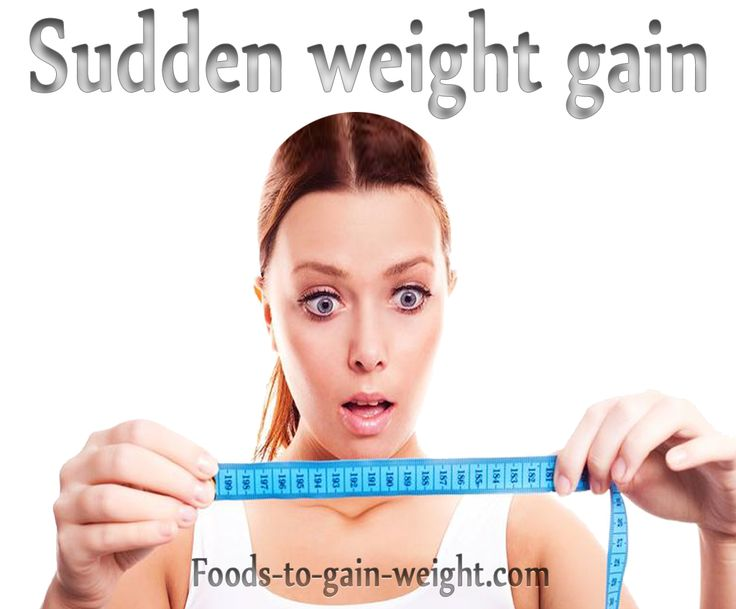 http://www.foods-to-gain-weight.com/2014/02/sudden-weight-gain.html