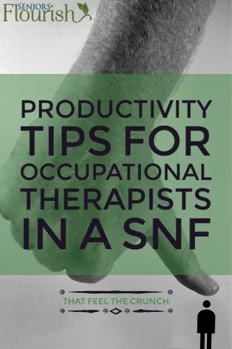 Some great productivity tips for occupational therapists that work in SNFs. | SeniorsFlourish.com #geriatricOT #OT #occupationaltherapy