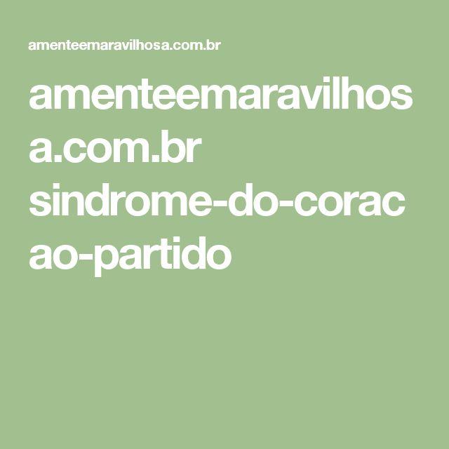amenteemaravilhosa.com.br sindrome-do-coracao-partido