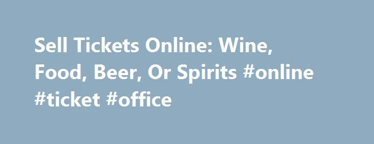 Sell Tickets Online: Wine, Food, Beer, Or Spirits #online #ticket #office http://tickets.nef2.com/sell-tickets-online-wine-food-beer-or-spirits-online-ticket-office/  Sell Tickets Online Sell tickets online to your event. Secure and easy! No merchant account or credit card capabilities necessary. Low cost per-ticket fees for you and/or your customers. Guaranteed secure credit card processing. E-Ticket Option. Printable PDF tickets delivered via email. (see a sample ) Highlighted event…