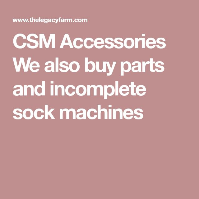 CSM Accessories We also buy parts and incomplete sock machines