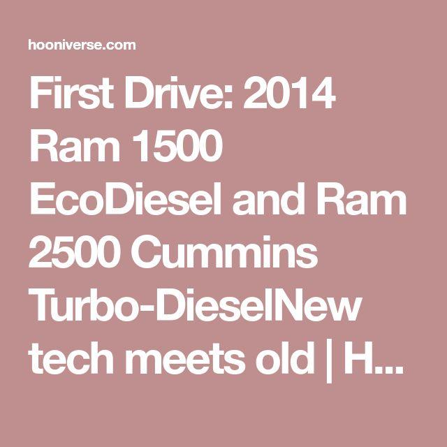 First Drive: 2014 Ram 1500 EcoDiesel and Ram 2500 Cummins Turbo-DieselNew tech meets old | Hooniverse