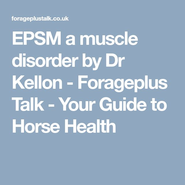 EPSM a muscle disorder by Dr Kellon - Forageplus Talk - Your Guide to Horse Health