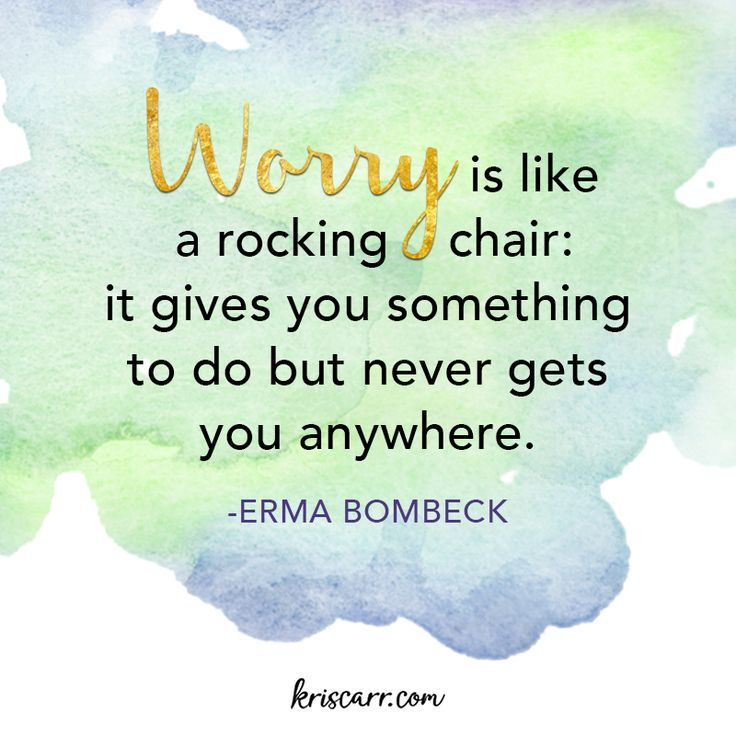 Worry is like a rocking chair: it gives you something to do but never gets you…