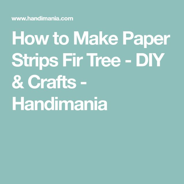 How to Make Paper Strips Fir Tree - DIY & Crafts - Handimania