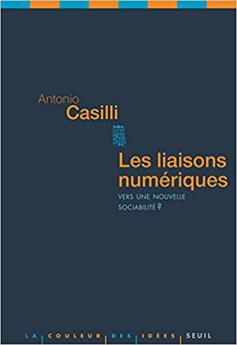 Les liaisons numériques: vers une nouvelle sociabilité? / Antonio A. Casilli, 2010 [12.1923-CAS]