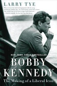 BOBBY KENNEDY: THE MAKING OF A LIBERAL ICON by Larry Tye