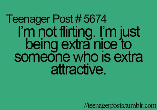 heehee (;True Quotes, Funny Shizz, Flirting, Extra Nice, So True, Teenagers Post, Hilarious Funny, Life Crazy, Teenager Posts