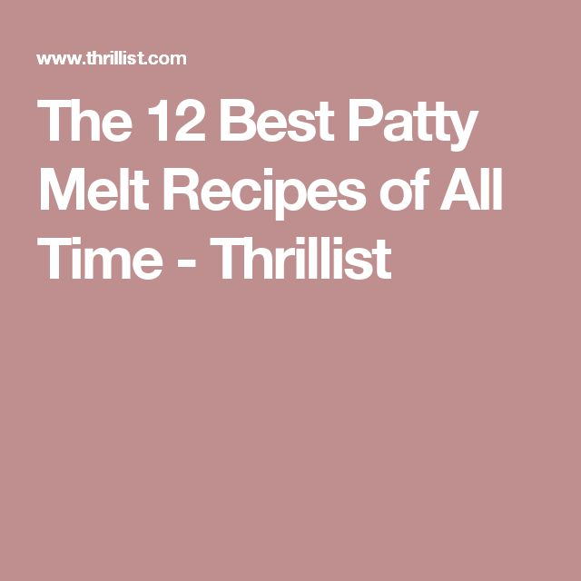 The 12 Best Patty Melt Recipes of All Time - Thrillist