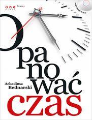Opanować czas Autor: Arkadiusz Bednarski