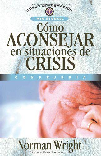 Cómo aconsejar en situaciones de crisis (Curso de Formacion Ministerial: Consejeria) (Spanish Edition)