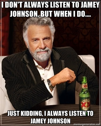 I Dont Always - i don't always listen to Jamey johnson, but when i do....  just kidding, i always listen to jamey johnson