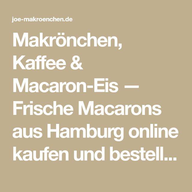 Makrönchen, Kaffee & Macaron-Eis — Frische Macarons aus Hamburg online kaufen und bestellen